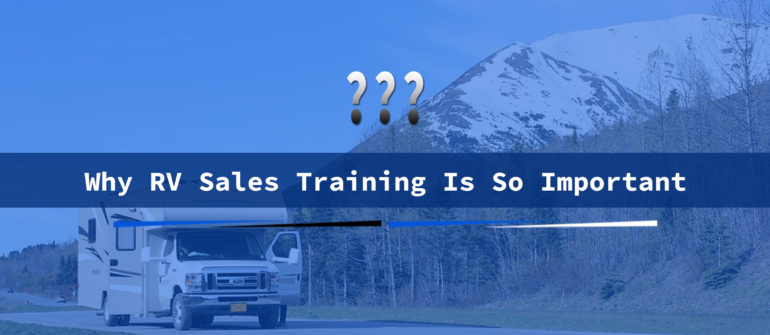 why rv sales training is so important