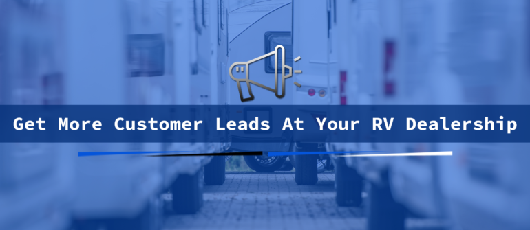 get more customer leads at your rv dealership