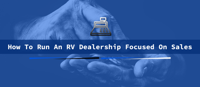 how to run an rv dealership focused on sales
