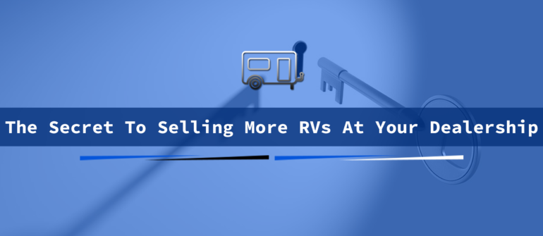 the secret to selling more rvs at your dealership